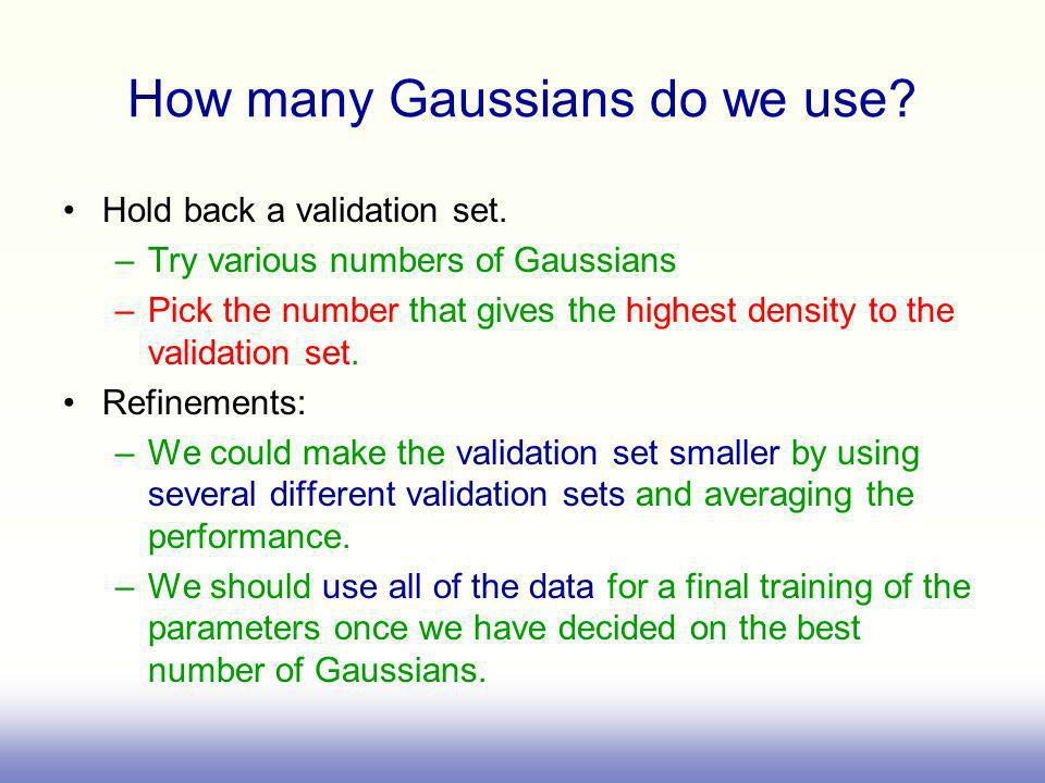 How many Gaussians do we use.Hold back a validation set.