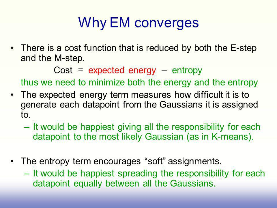 Why EM converges There is a cost function that is reduced by both the E-step and the M-step.