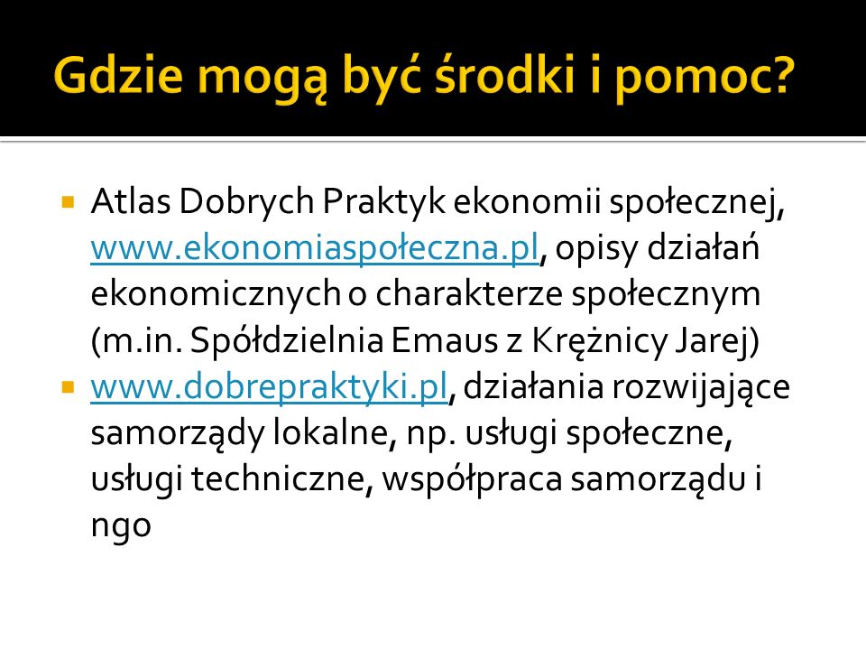 Atlas Dobrych Praktyk ekonomii społecznej, www.ekonomiaspołeczna.pl, opisy działań ekonomicznych o charakterze społecznym (m.in. Spółdzielnia Emaus z