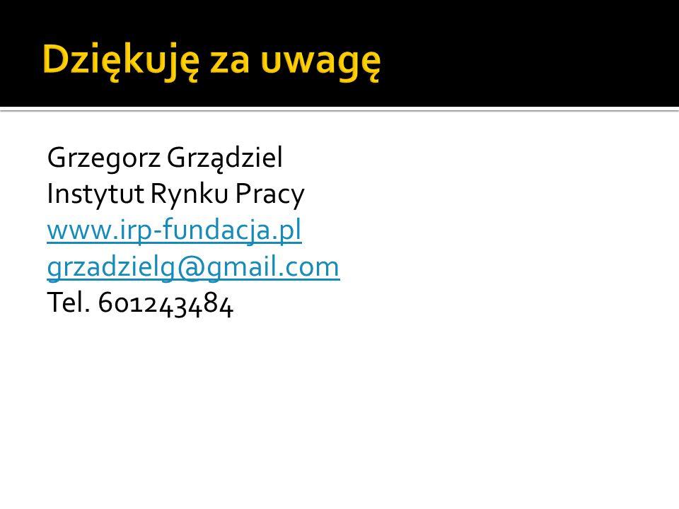 Grzegorz Grządziel Instytut Rynku Pracy www.irp-fundacja.pl grzadzielg@gmail.com Tel. 601243484