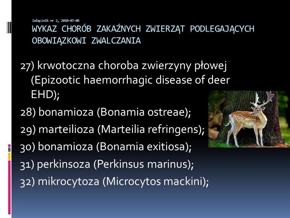 Załącznik nr 2, 2010-07-08 WYKAZ CHORÓB ZAKAŹNYCH ZWIERZĄT PODLEGAJĄCYCH OBOWIĄZKOWI ZWALCZANIA 27) krwotoczna choroba zwierzyny płowej (Epizootic hae