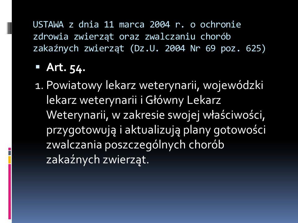 USTAWA z dnia 11 marca 2004 r. o ochronie zdrowia zwierząt oraz zwalczaniu chorób zakaźnych zwierząt (Dz.U. 2004 Nr 69 poz. 625) Art. 54. 1. Powiatowy