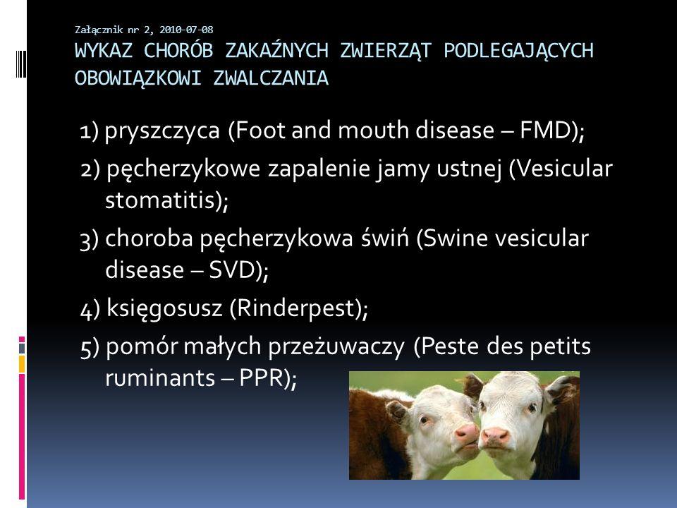 Załącznik nr 2, 2010-07-08 WYKAZ CHORÓB ZAKAŹNYCH ZWIERZĄT PODLEGAJĄCYCH OBOWIĄZKOWI ZWALCZANIA 1) pryszczyca (Foot and mouth disease – FMD); 2) pęche