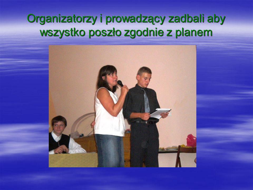 Organizatorzy i prowadzący zadbali aby wszystko poszło zgodnie z planem