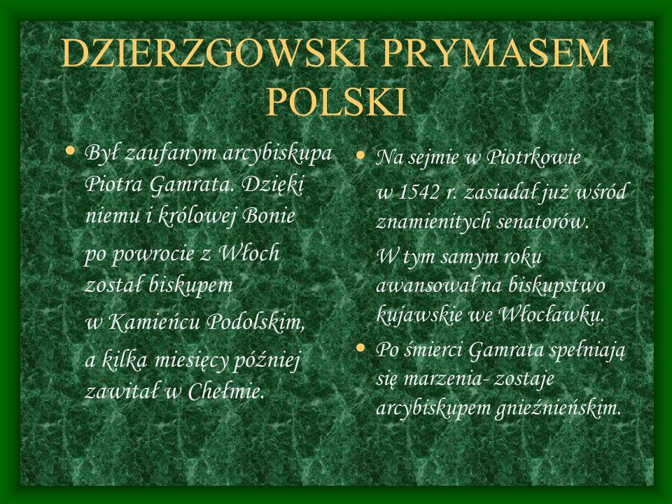 DZIERZGOWSKI PRYMASEM POLSKI Był zaufanym arcybiskupa Piotra Gamrata.