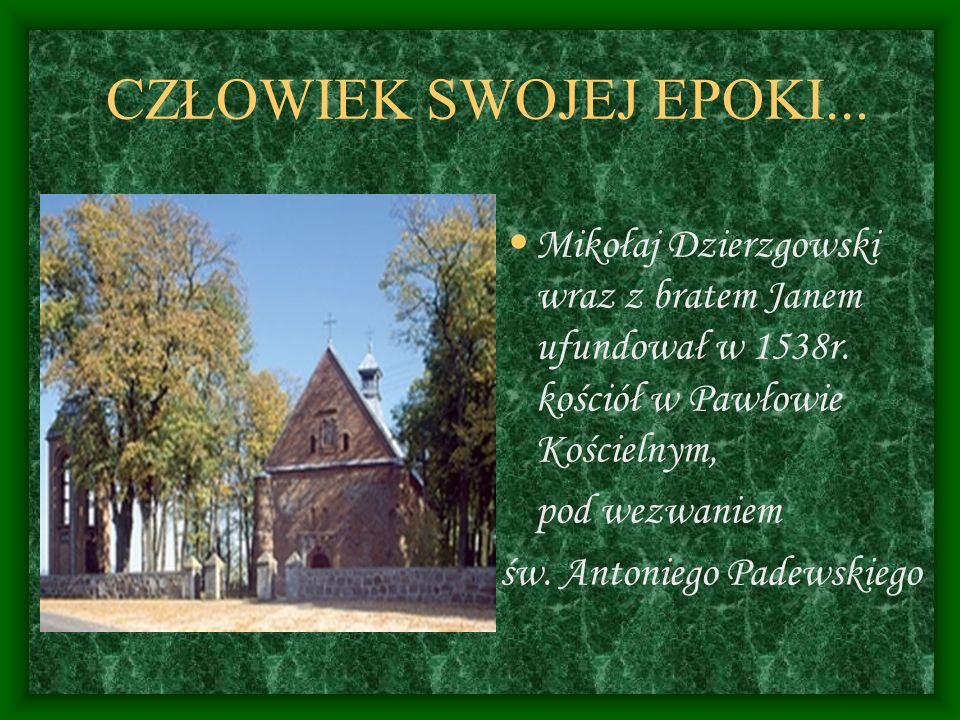 CZŁOWIEK SWOJEJ EPOKI...Mikołaj Dzierzgowski wraz z bratem Janem ufundował w 1538r.