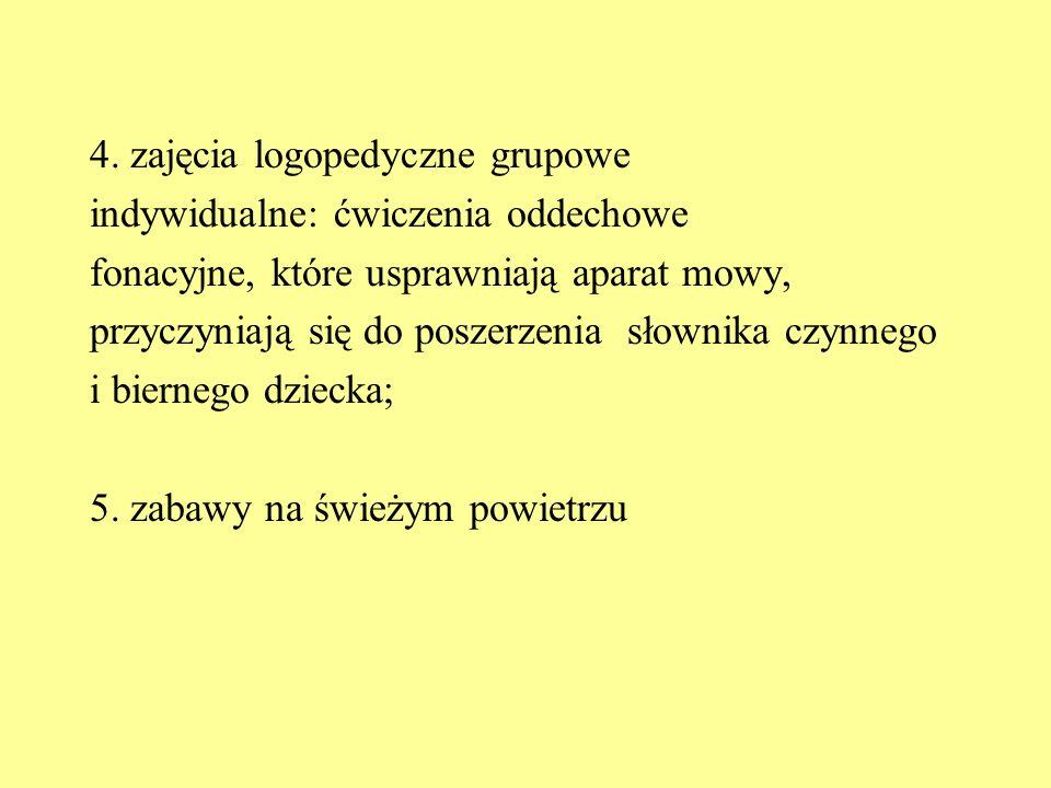 4. zajęcia logopedyczne grupowe indywidualne: ćwiczenia oddechowe fonacyjne, które usprawniają aparat mowy, przyczyniają się do poszerzenia słownika c