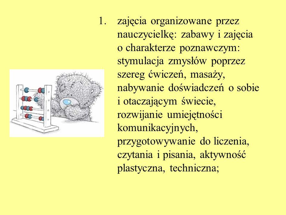 1.zajęcia organizowane przez nauczycielkę: zabawy i zajęcia o charakterze poznawczym: stymulacja zmysłów poprzez szereg ćwiczeń, masaży, nabywanie doś