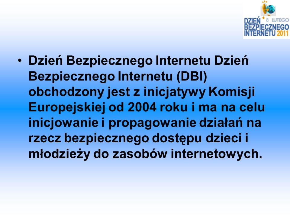 Dzień Bezpiecznego Internetu Dzień Bezpiecznego Internetu (DBI) obchodzony jest z inicjatywy Komisji Europejskiej od 2004 roku i ma na celu inicjowani