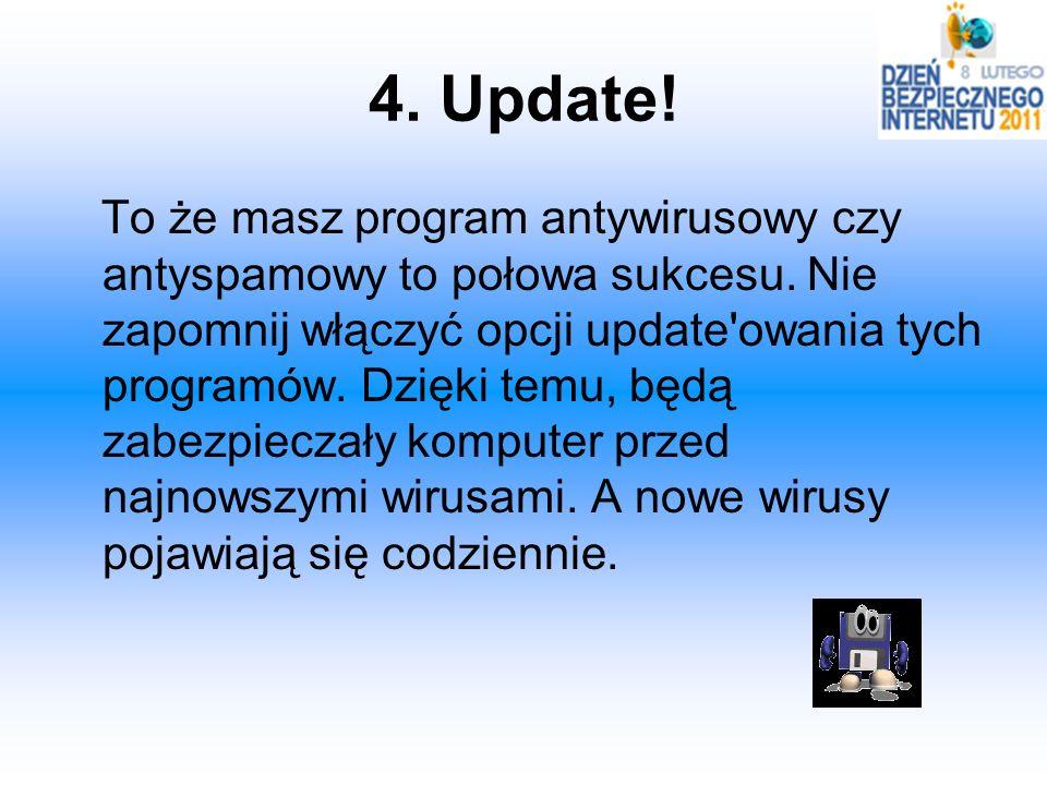 4. Update! To że masz program antywirusowy czy antyspamowy to połowa sukcesu. Nie zapomnij włączyć opcji update'owania tych programów. Dzięki temu, bę
