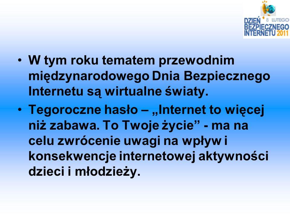 W tym roku tematem przewodnim międzynarodowego Dnia Bezpiecznego Internetu są wirtualne światy. Tegoroczne hasło – Internet to więcej niż zabawa. To T