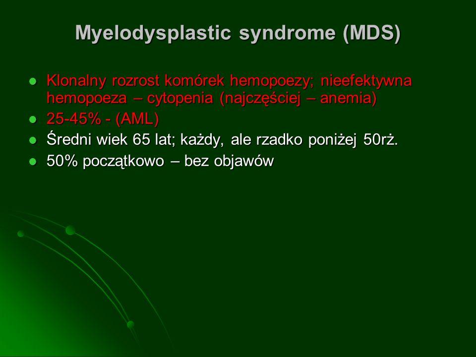 Myelodysplastic syndrome (MDS) Klonalny rozrost komórek hemopoezy; nieefektywna hemopoeza – cytopenia (najczęściej – anemia) Klonalny rozrost komórek