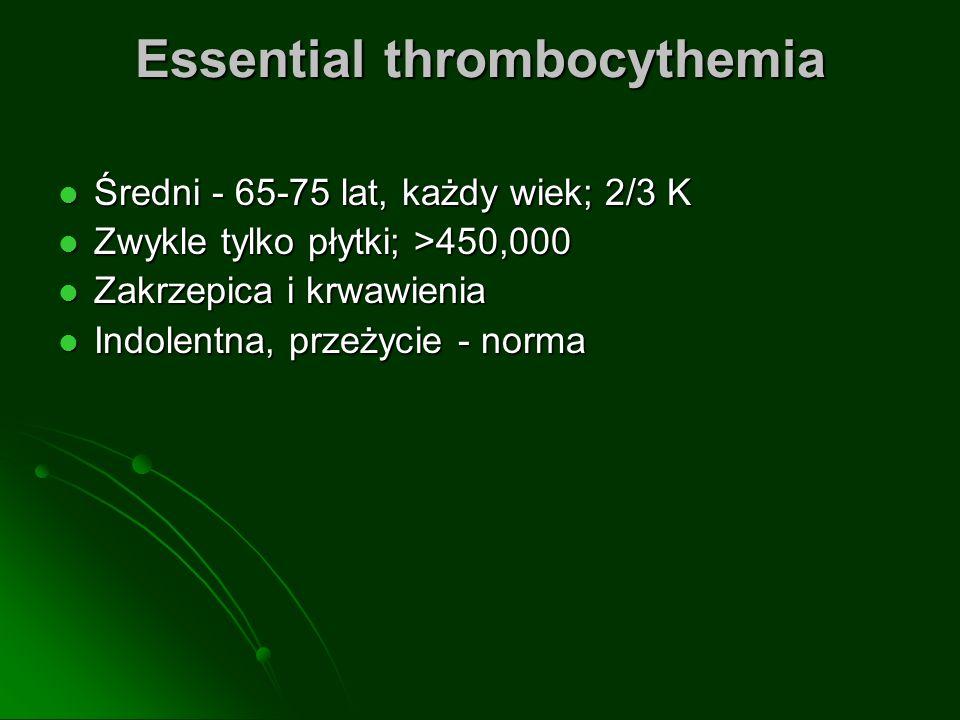 Essential thrombocythemia Średni - 65-75 lat, każdy wiek; 2/3 K Średni - 65-75 lat, każdy wiek; 2/3 K Zwykle tylko płytki; >450,000 Zwykle tylko płytk