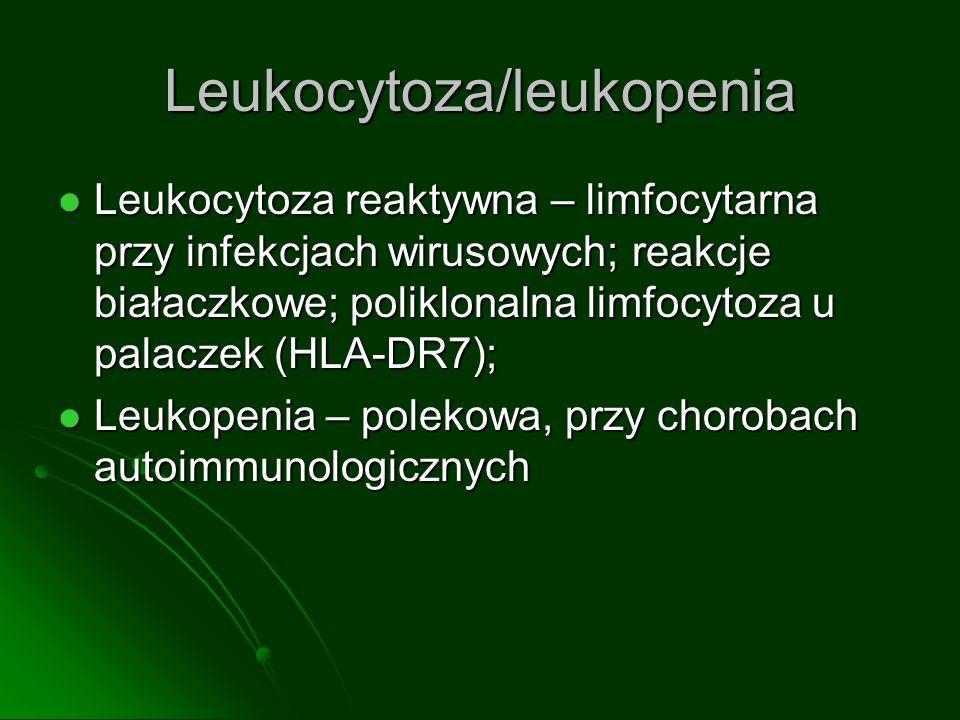 Leukocytoza/leukopenia Leukocytoza reaktywna – limfocytarna przy infekcjach wirusowych; reakcje białaczkowe; poliklonalna limfocytoza u palaczek (HLA-DR7); Leukocytoza reaktywna – limfocytarna przy infekcjach wirusowych; reakcje białaczkowe; poliklonalna limfocytoza u palaczek (HLA-DR7); Leukopenia – polekowa, przy chorobach autoimmunologicznych Leukopenia – polekowa, przy chorobach autoimmunologicznych