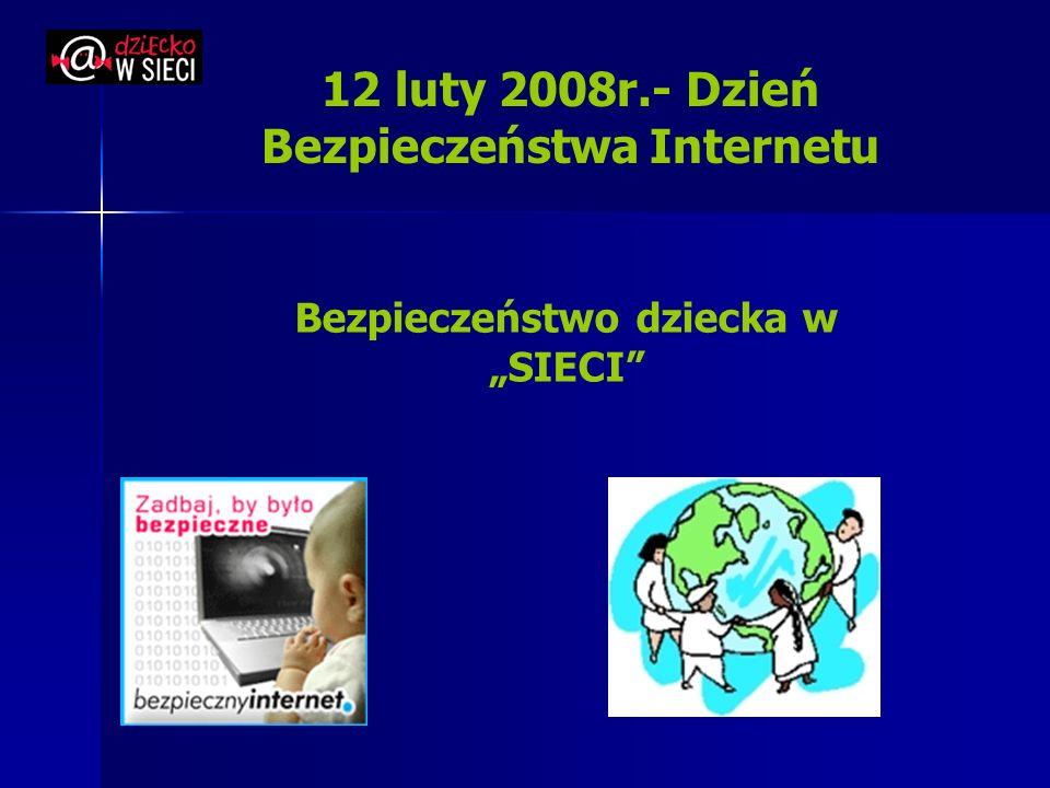 12 luty 2008r.- Dzień Bezpieczeństwa Internetu Bezpieczeństwo dziecka w SIECI