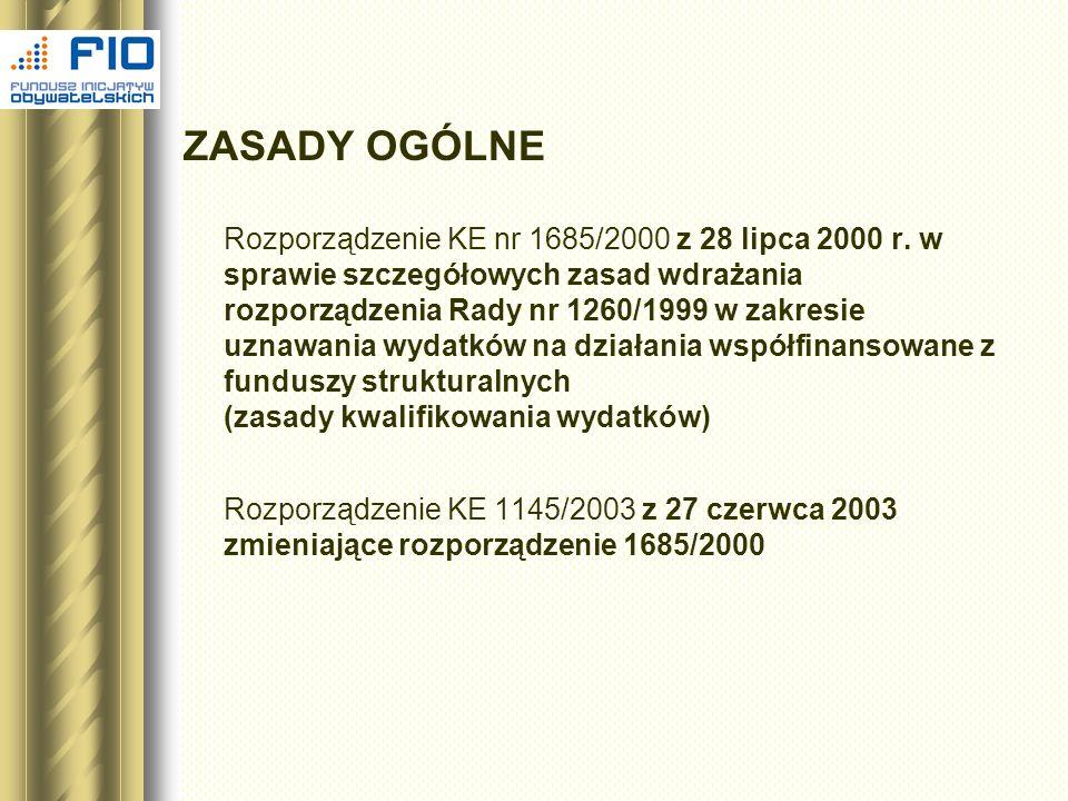 ZASADY OGÓLNE Rozporządzenie KE nr 1685/2000 z 28 lipca 2000 r. w sprawie szczegółowych zasad wdrażania rozporządzenia Rady nr 1260/1999 w zakresie uz