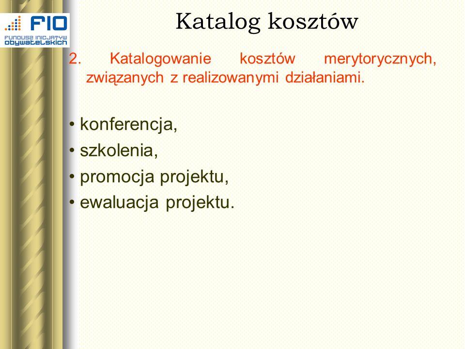 Katalog kosztów 2. Katalogowanie kosztów merytorycznych, związanych z realizowanymi działaniami. konferencja, szkolenia, promocja projektu, ewaluacja