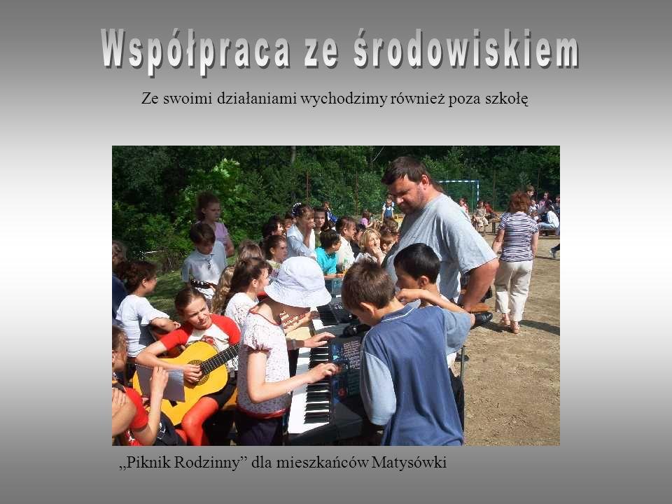 Piknik Rodzinny dla mieszkańców Matysówki Ze swoimi działaniami wychodzimy również poza szkołę