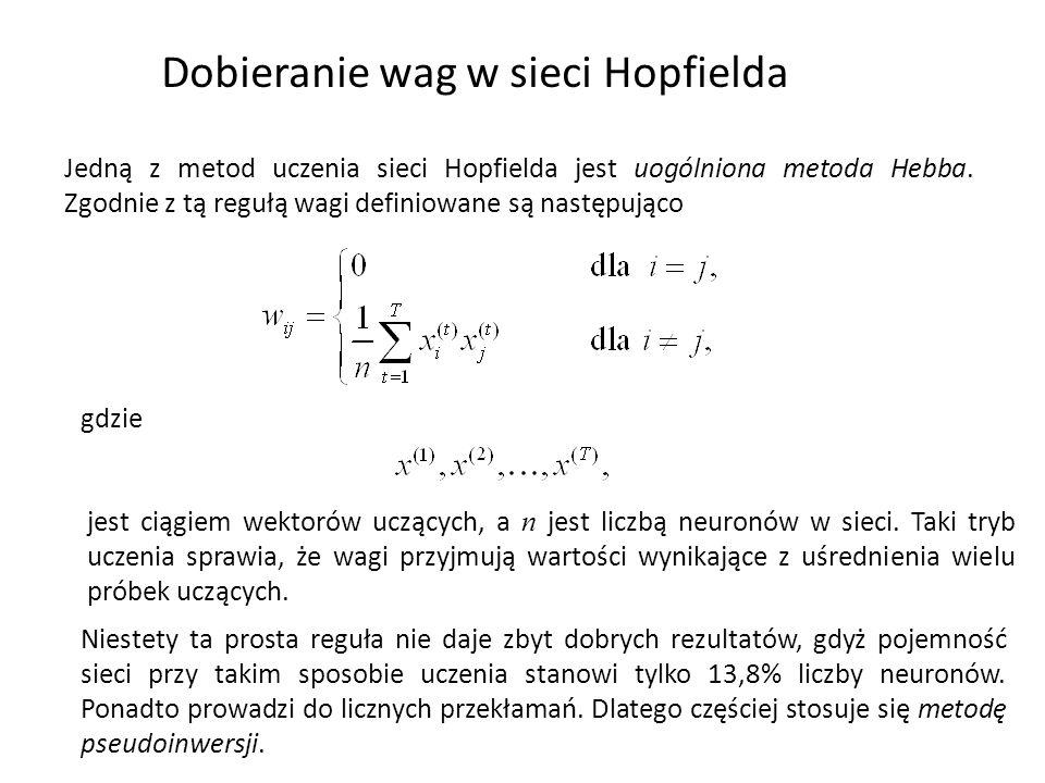 Dobieranie wag w sieci Hopfielda Jedną z metod uczenia sieci Hopfielda jest uogólniona metoda Hebba. Zgodnie z tą regułą wagi definiowane są następują