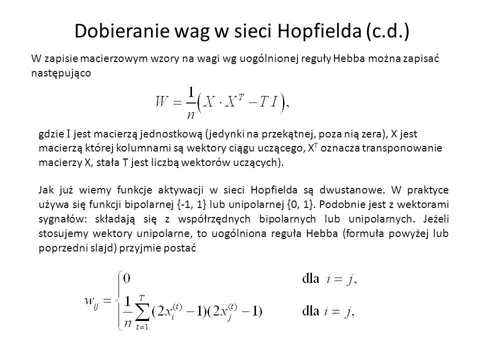 Dobieranie wag w sieci Hopfielda (c.d.) W zapisie macierzowym wzory na wagi wg uogólnionej reguły Hebba można zapisać następująco gdzie I jest macierz