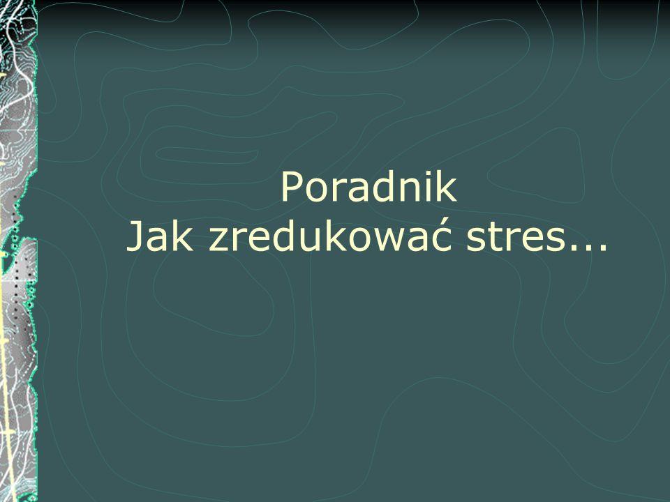 Poradnik Jak zredukować stres...