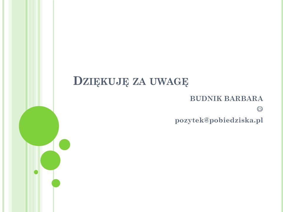 D ZIĘKUJĘ ZA UWAGĘ BUDNIK BARBARA pozytek@pobiedziska.pl