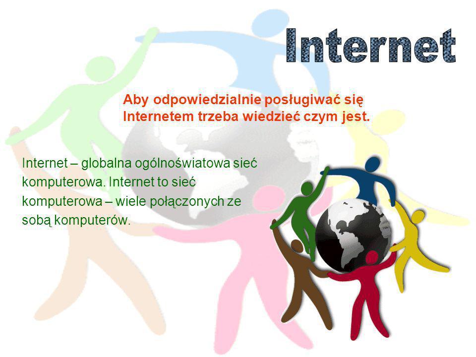 Internet – globalna ogólnoświatowa sieć komputerowa.