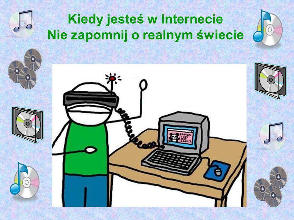 Zbyt fantastyczny świat Dziecko spędzając dużo czasu w Internecie, zaczyna mniej bawić się z kolegami, za to potrafi przesiedzieć przy komputerze dług