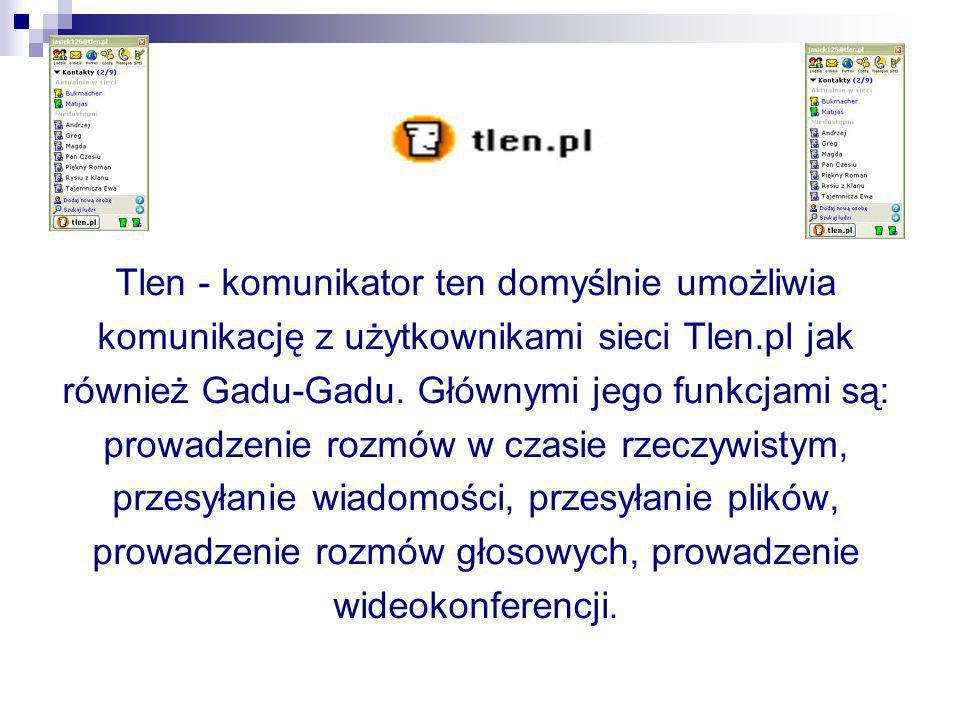 Tlen - komunikator ten domyślnie umożliwia komunikację z użytkownikami sieci Tlen.pl jak również Gadu-Gadu.