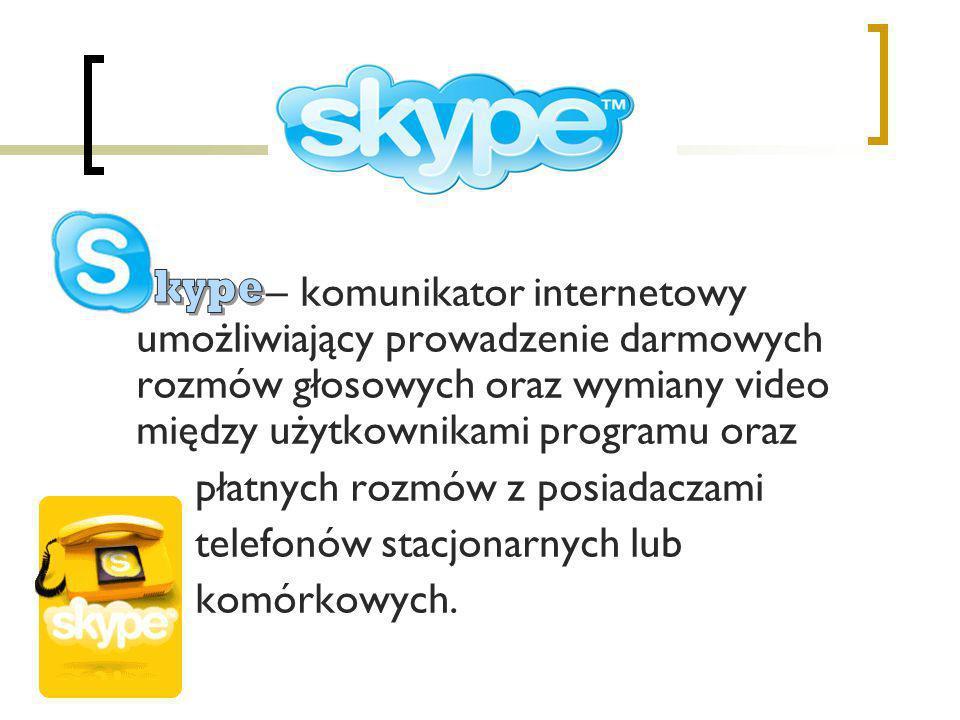 – komunikator internetowy umożliwiający prowadzenie darmowych rozmów głosowych oraz wymiany video między użytkownikami programu oraz płatnych rozmów z posiadaczami telefonów stacjonarnych lub komórkowych.