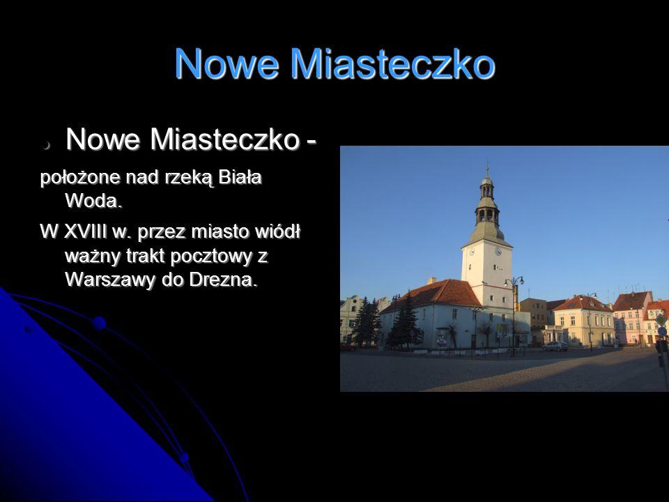 Nowe Miasteczko Nowe Miasteczko - Nowe Miasteczko - położone nad rzeką Biała Woda. W XVIII w. przez miasto wiódł ważny trakt pocztowy z Warszawy do Dr