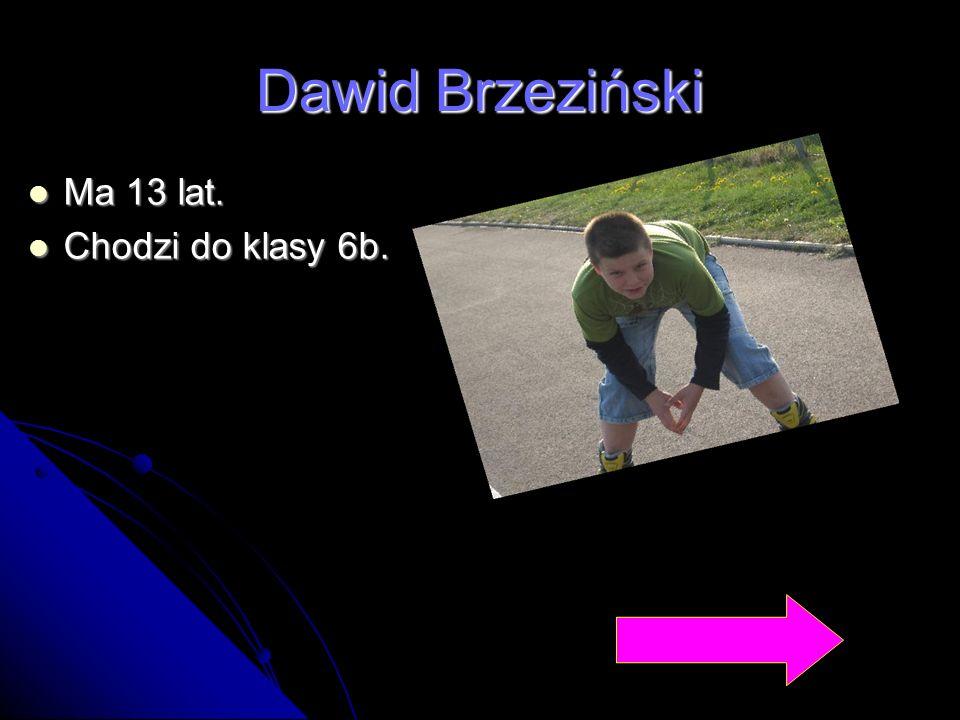 Dawid Brzeziński Ma 13 lat. Ma 13 lat. Chodzi do klasy 6b. Chodzi do klasy 6b.