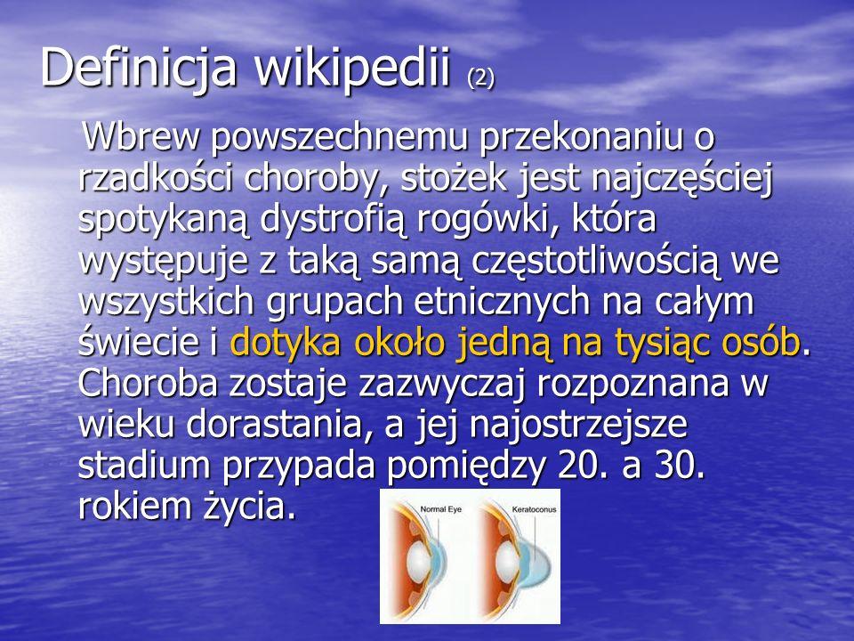 Definicja wikipedii (2) Wbrew powszechnemu przekonaniu o rzadkości choroby, stożek jest najczęściej spotykaną dystrofią rogówki, która występuje z tak