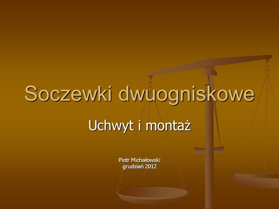 Soczewki dwuogniskowe Uchwyt i montaż Piotr Michałowski grudzień 2012