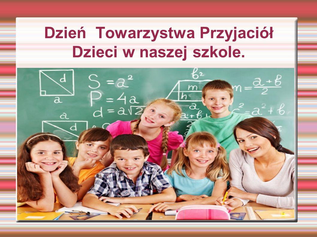 Dzień Towarzystwa Przyjaciół Dzieci w naszej szkole.
