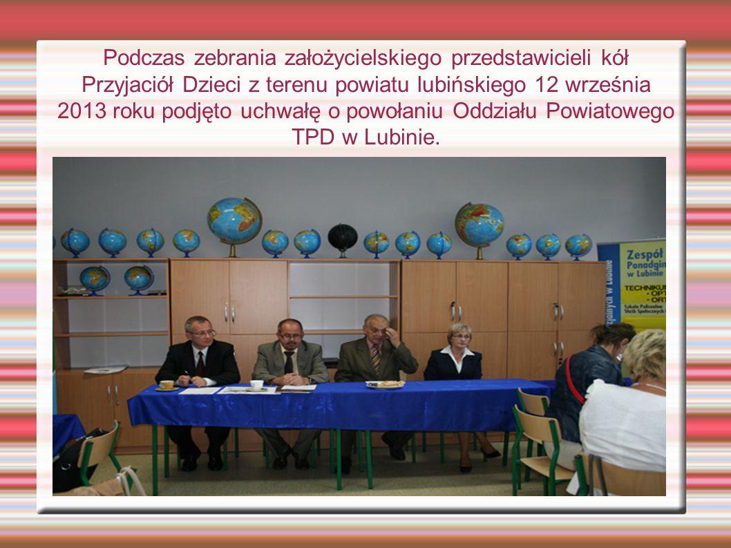 Podczas zebrania założycielskiego przedstawicieli kół Przyjaciół Dzieci z terenu powiatu lubińskiego 12 września 2013 roku podjęto uchwałę o powołaniu Oddziału Powiatowego TPD w Lubinie.