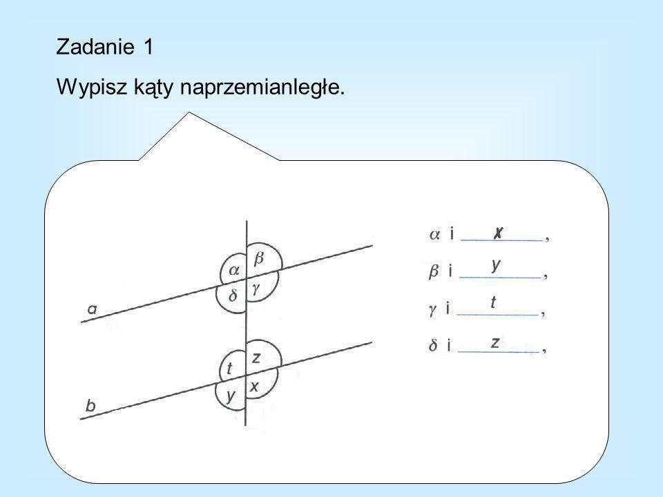 Zadanie 1 Wypisz kąty naprzemianległe.