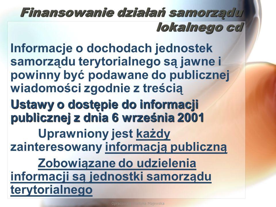 Opracowała Martyna Majewska Finansowanie działań samorządu lokalnego cd Informacje o dochodach jednostek samorządu terytorialnego są jawne i powinny b
