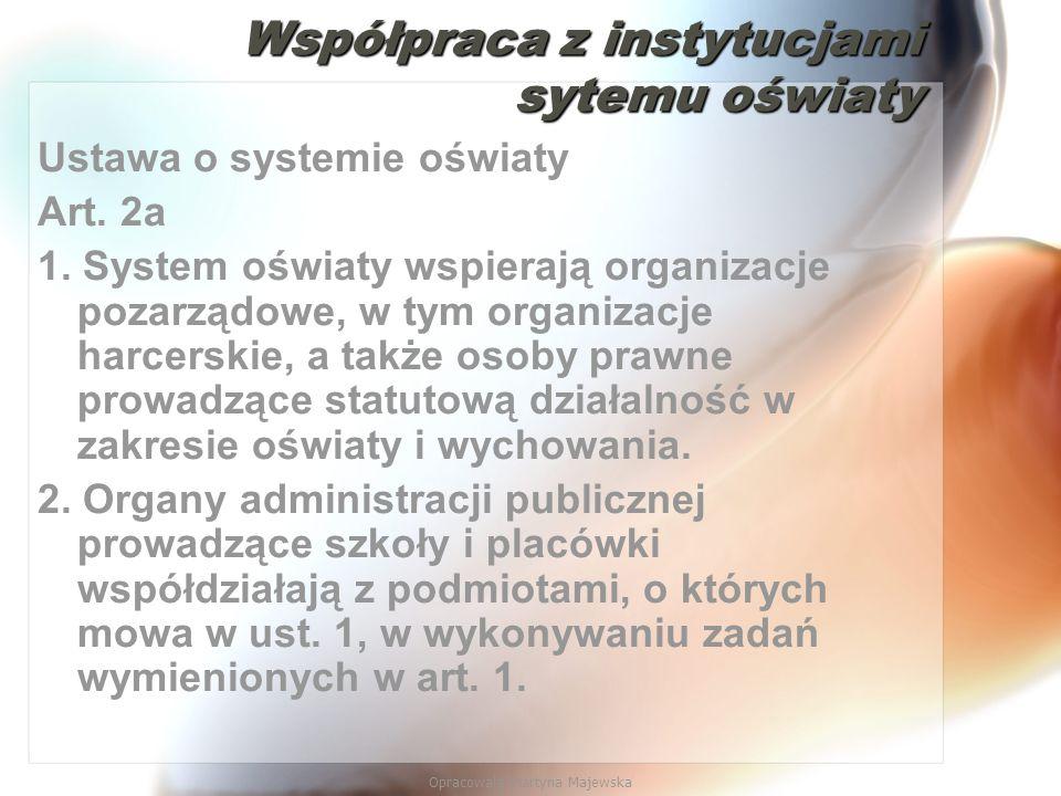 Opracowała Martyna Majewska Współpraca z instytucjami sytemu oświaty Współpraca z instytucjami sytemu oświaty Ustawa o systemie oświaty Art. 2a 1. Sys