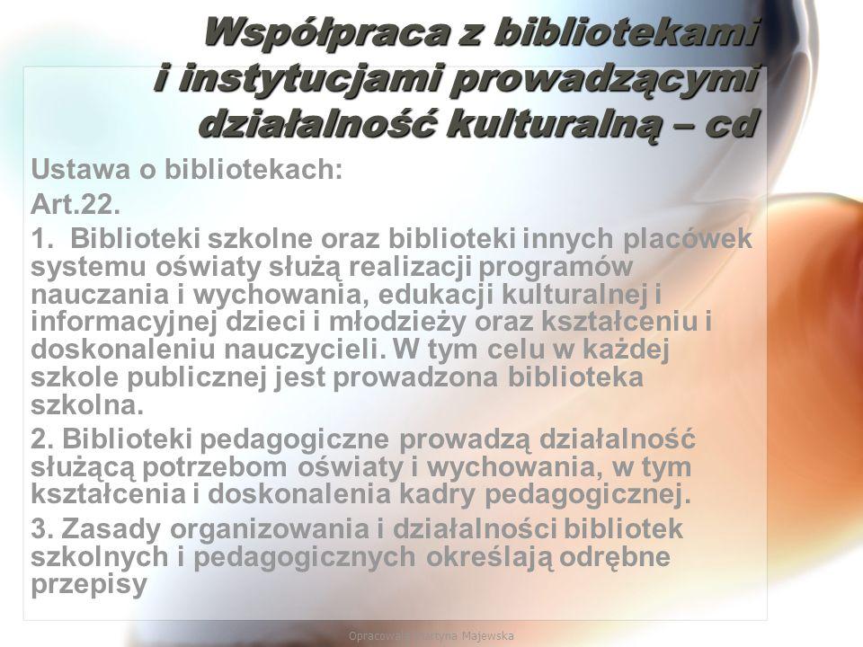 Opracowała Martyna Majewska Współpraca z bibliotekami i instytucjami prowadzącymi działalność kulturalną – cd Ustawa o bibliotekach: Art.22. 1. Biblio