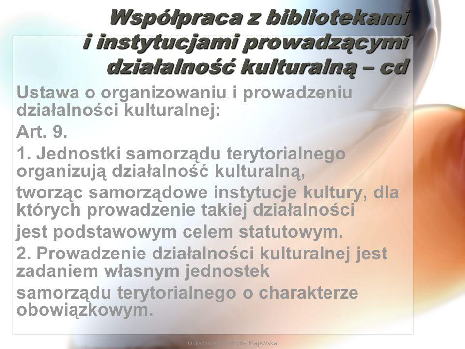 Opracowała Martyna Majewska Współpraca z bibliotekami i instytucjami prowadzącymi działalność kulturalną – cd Ustawa o organizowaniu i prowadzeniu dzi