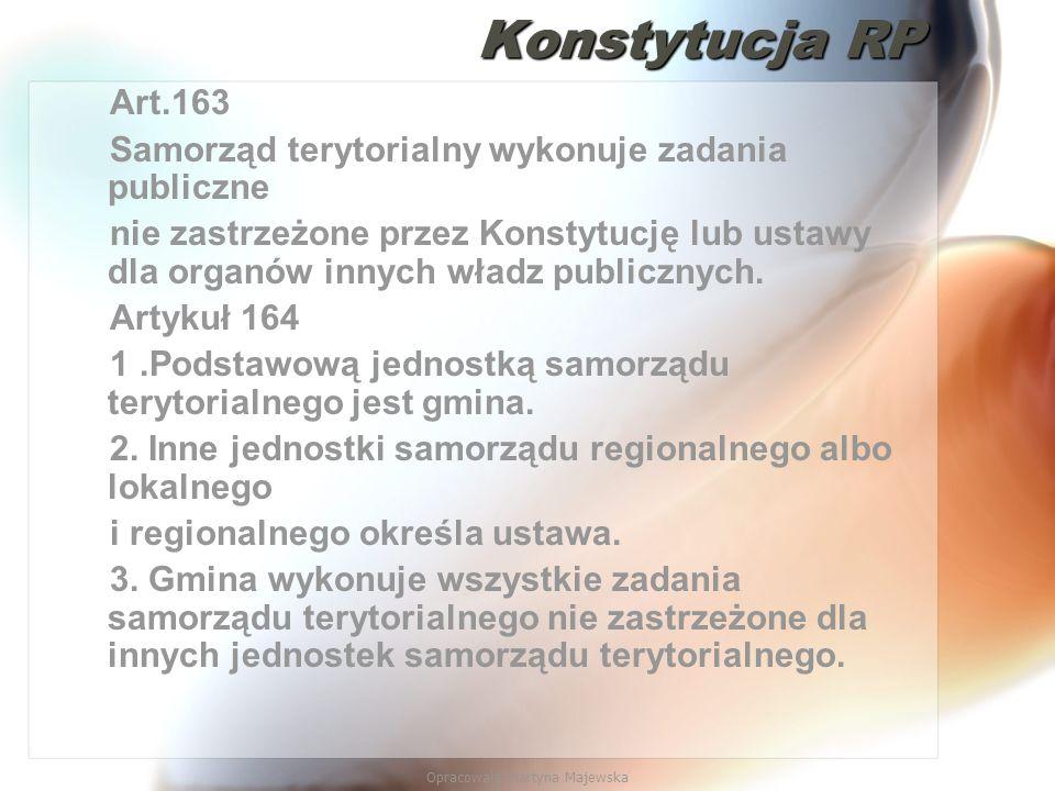 Opracowała Martyna Majewska KonstytucjaRP Konstytucja RP Art.163 Samorząd terytorialny wykonuje zadania publiczne nie zastrzeżone przez Konstytucję lu