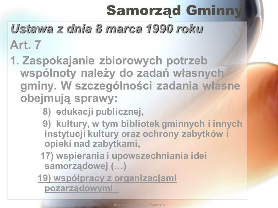 Opracowała Martyna Majewska Samorząd Gminny Ustawa z dnia 8 marca 1990 roku Art. 7 1. Zaspokajanie zbiorowych potrzeb wspólnoty należy do zadań własny