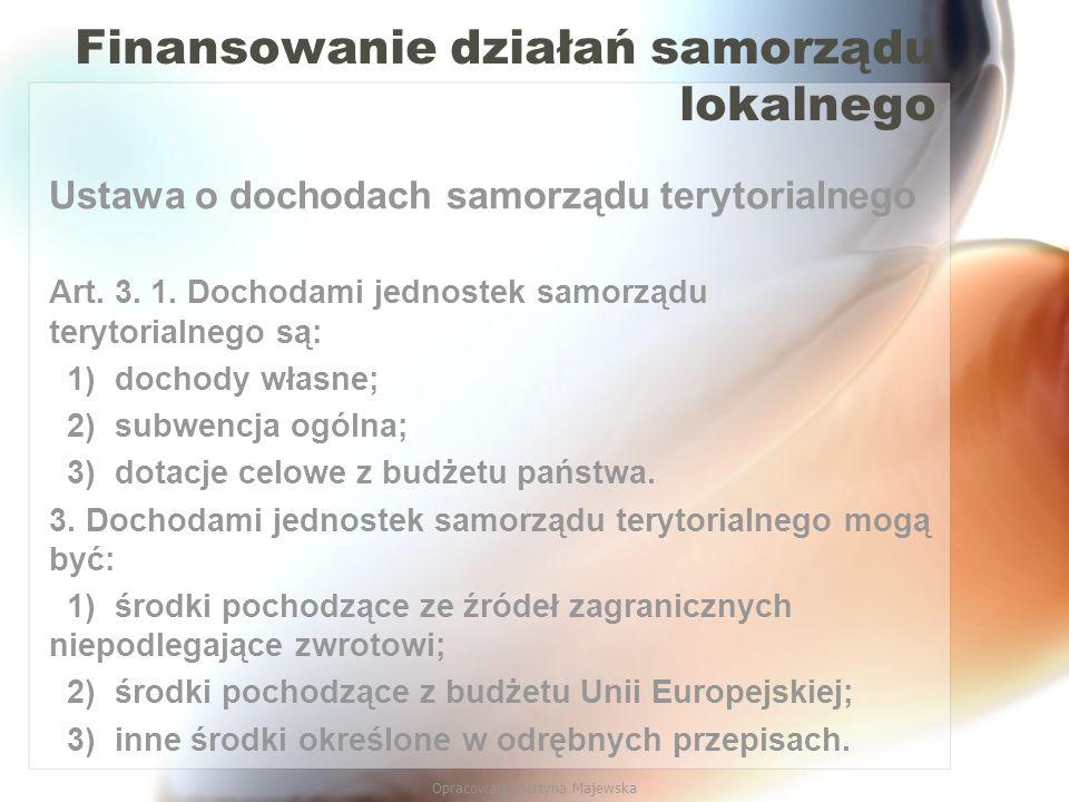 Opracowała Martyna Majewska Finansowanie działań samorządu lokalnego Ustawa o dochodach samorządu terytorialnego Art. 3. 1. Dochodami jednostek samorz