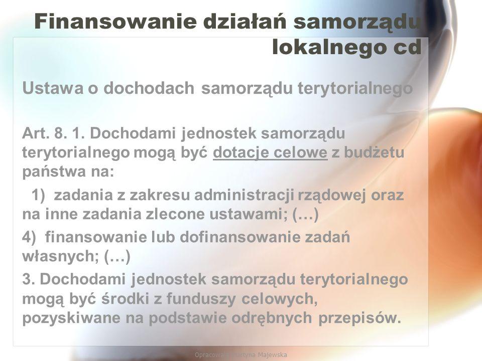 Opracowała Martyna Majewska Finansowanie działań samorządu lokalnego cd Ustawa o dochodach samorządu terytorialnego Art. 8. 1. Dochodami jednostek sam