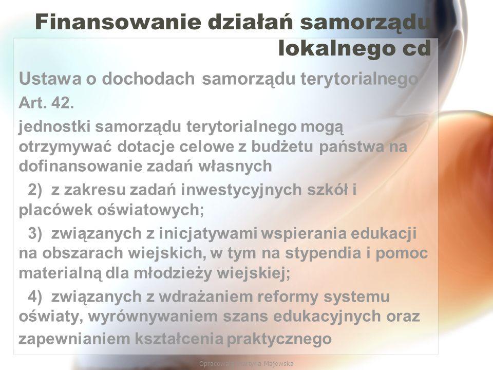Opracowała Martyna Majewska Finansowanie działań samorządu lokalnego cd Ustawa o dochodach samorządu terytorialnego Art. 42. jednostki samorządu teryt