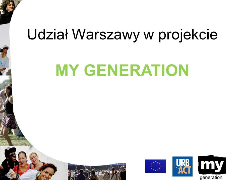 Rozwój My Generation w Warszawie Działania: -opracowanie raportu na temat młodzieży warszawskiej, zwłaszcza uczniów szkół zawodowych; -powołanie Lokalnej Grupy Wsparcia; (przedstawiciele samorządu lokalnego, organizacji pozarządowych współpracujących z młodzieżą) 11-02-09