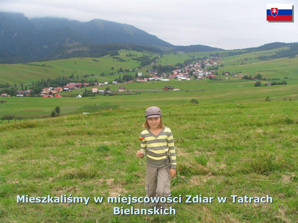 Mieszkaliśmy w miejscowości Zdiar w Tatrach Bielanskich