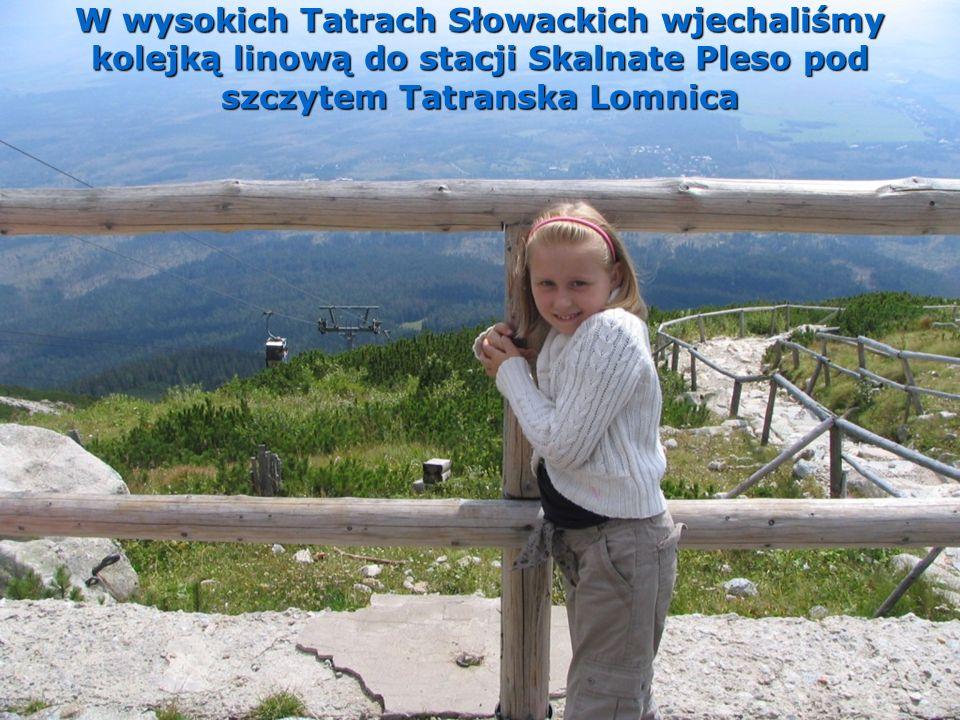 W wysokich Tatrach Słowackich wjechaliśmy kolejką linową do stacji Skalnate Pleso pod szczytem Tatranska Lomnica