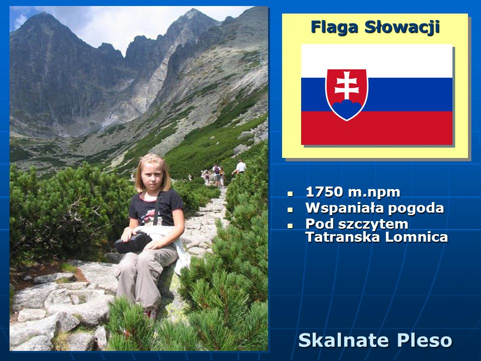 Flaga Słowacji 1750 m.npm 1750 m.npm Wspaniała pogoda Wspaniała pogoda Pod szczytem Tatranska Lomnica Pod szczytem Tatranska Lomnica Skalnate Pleso
